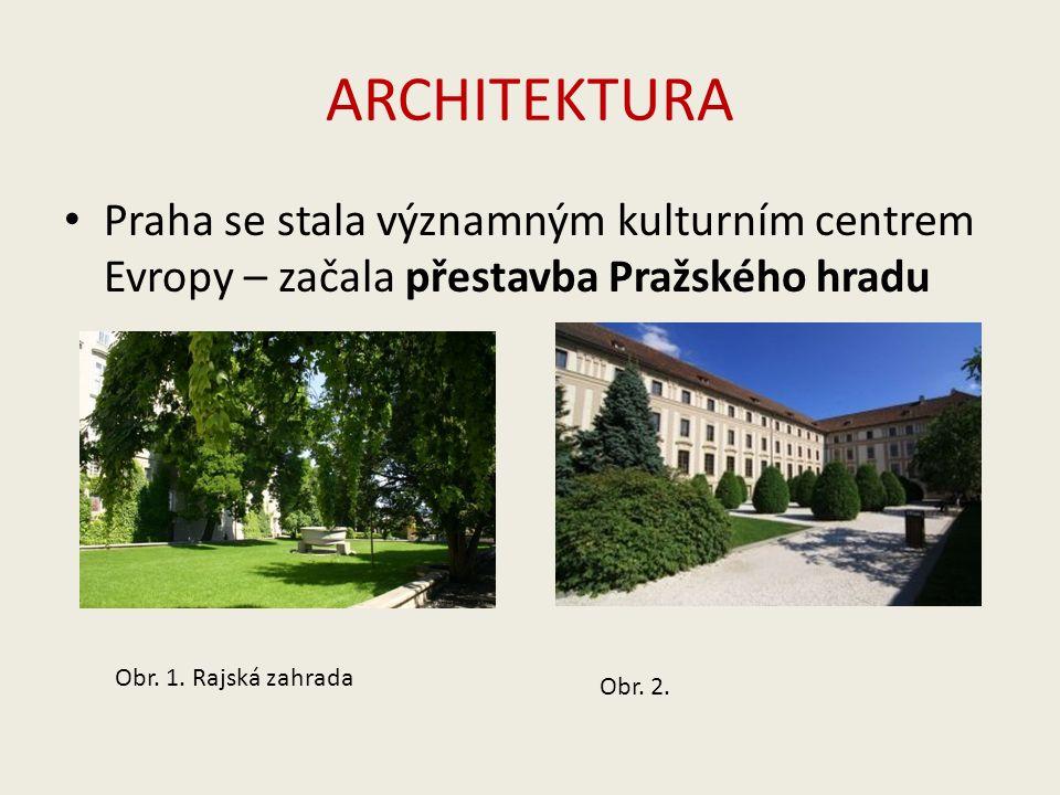 ARCHITEKTURA Praha se stala významným kulturním centrem Evropy – začala přestavba Pražského hradu Obr.