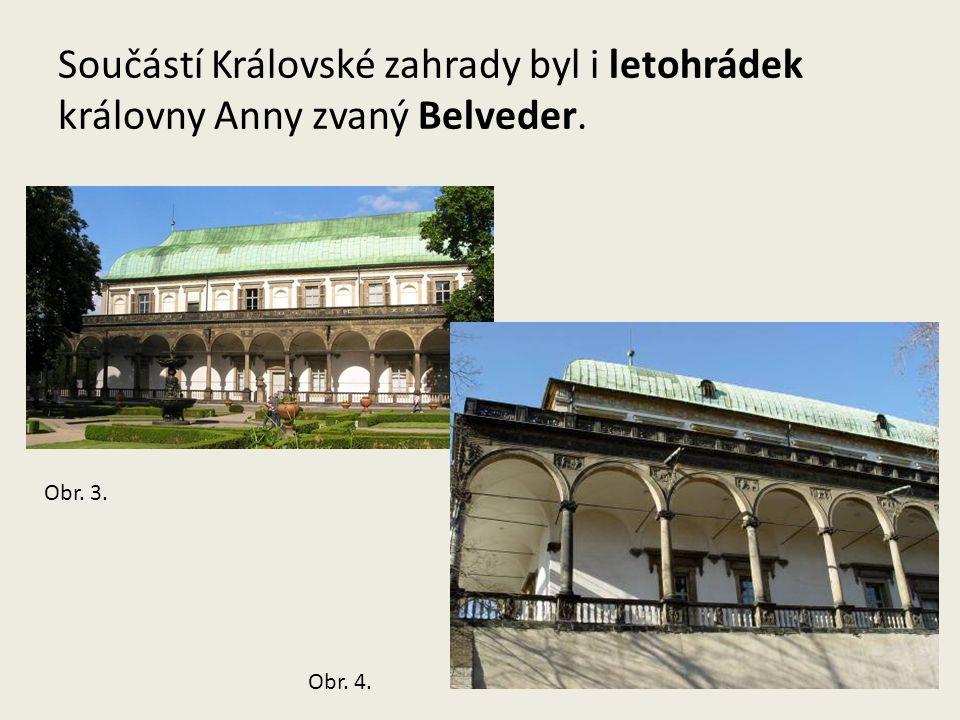 Součástí Královské zahrady byl i letohrádek královny Anny zvaný Belveder. Obr. 3. Obr. 4.