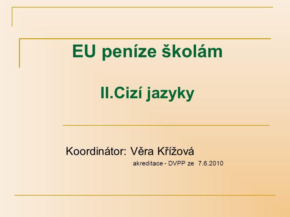 EU peníze školám – II.Cizí jazyky II/5 Jazykový kurz v zahraničí 55 309Kč na osobu (1 cesta za 2 roky) Předpoklad - jazyková úroveň B2 1 učitel 1.st.