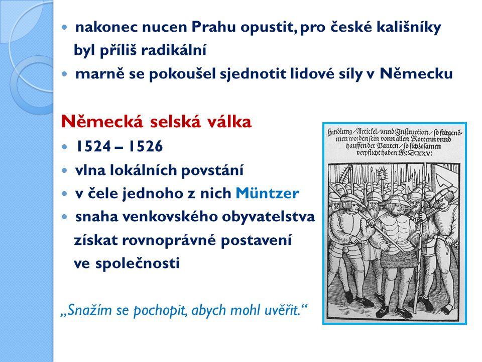 """nakonec nucen Prahu opustit, pro české kališníky byl příliš radikální marně se pokoušel sjednotit lidové síly v Německu Německá selská válka 1524 – 1526 vlna lokálních povstání v čele jednoho z nich Müntzer snaha venkovského obyvatelstva získat rovnoprávné postavení ve společnosti """"Snažím se pochopit, abych mohl uvěřit."""