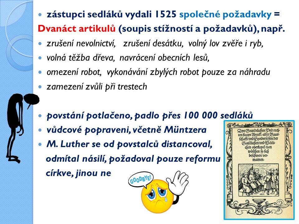 zástupci sedláků vydali 1525 společné požadavky = Dvanáct artikulů (soupis stížností a požadavků), např.