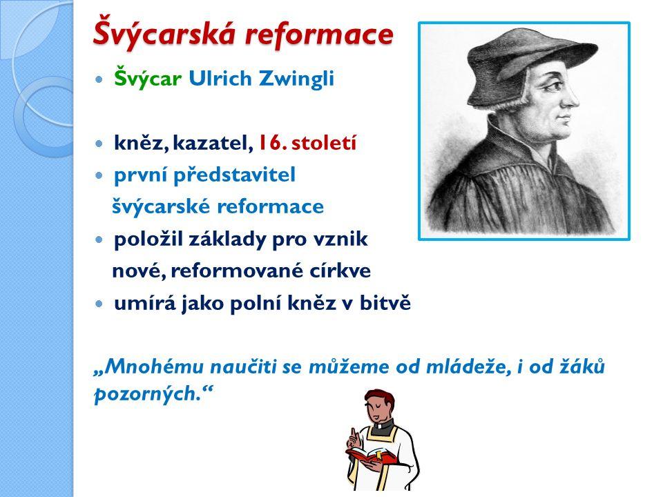 Švýcarská reformace Švýcar Ulrich Zwingli kněz, kazatel, 16.