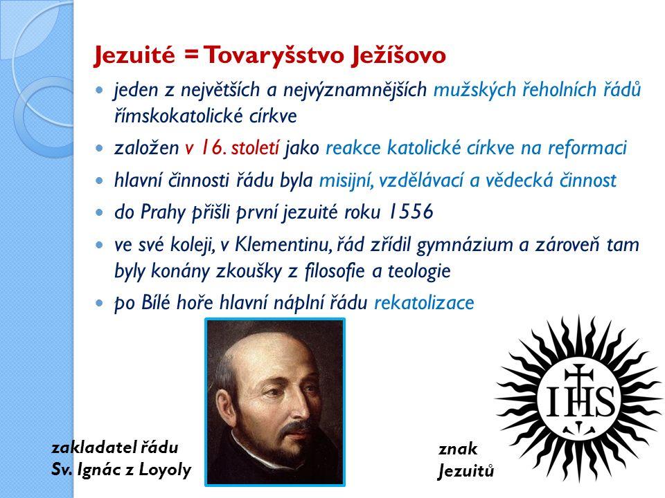 Jezuité = Tovaryšstvo Ježíšovo jeden z největších a nejvýznamnějších mužských řeholních řádů římskokatolické církve založen v 16.