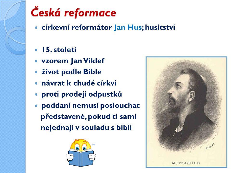 Česká reformace církevní reformátor Jan Hus; husitství 15.