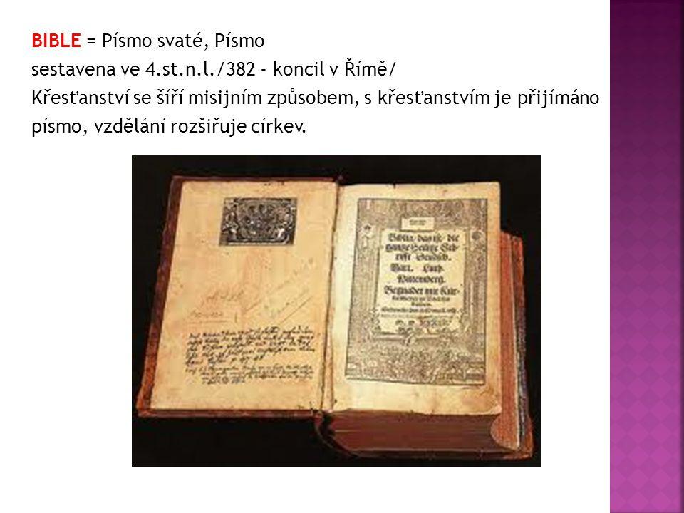 BIBLE = Písmo svaté, Písmo sestavena ve 4.st.n.l./382 - koncil v Římě/ Křesťanství se šíří misijním způsobem, s křesťanstvím je přijímáno písmo, vzdělání rozšiřuje církev.