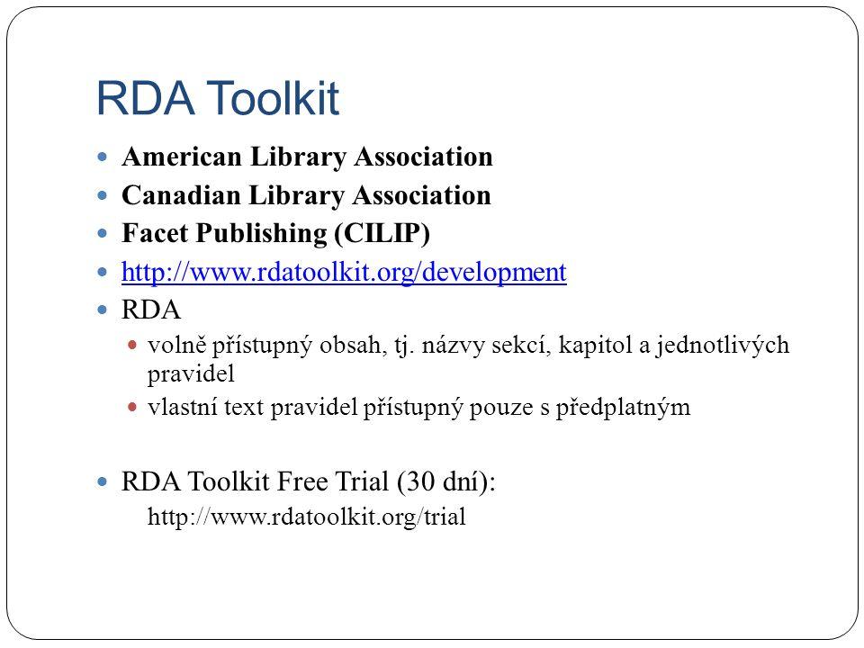 RDA Toolkit American Library Association Canadian Library Association Facet Publishing (CILIP) http://www.rdatoolkit.org/development RDA volně přístupný obsah, tj.