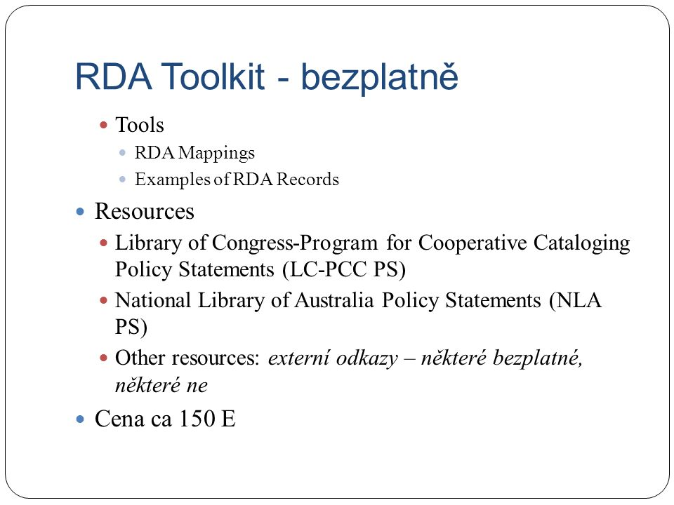 RDA Toolkit - bezplatně Tools RDA Mappings Examples of RDA Records Resources Library of Congress-Program for Cooperative Cataloging Policy Statements