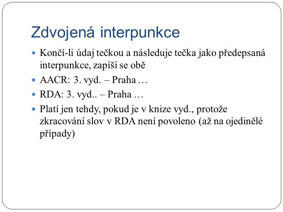Zdvojená interpunkce Končí-li údaj tečkou a následuje tečka jako předepsaná interpunkce, zapíší se obě AACR: 3.