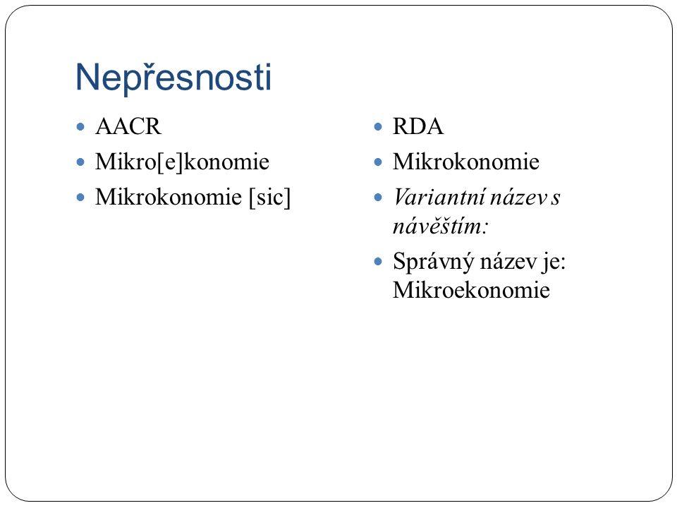 Nepřesnosti AACR Mikro[e]konomie Mikrokonomie [sic] RDA Mikrokonomie Variantní název s návěštím: Správný název je: Mikroekonomie