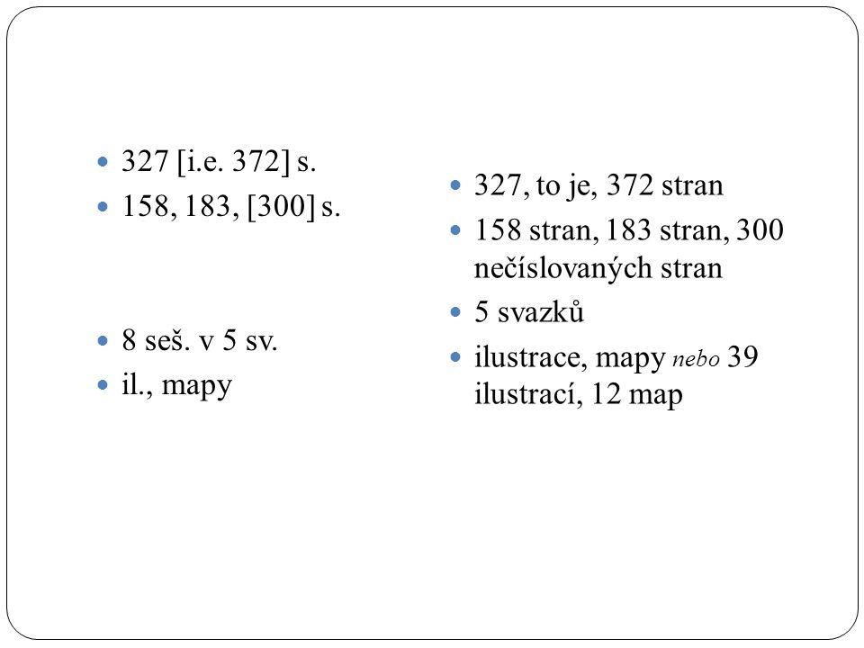 327 [i.e. 372] s. 158, 183, [300] s. 8 seš. v 5 sv.