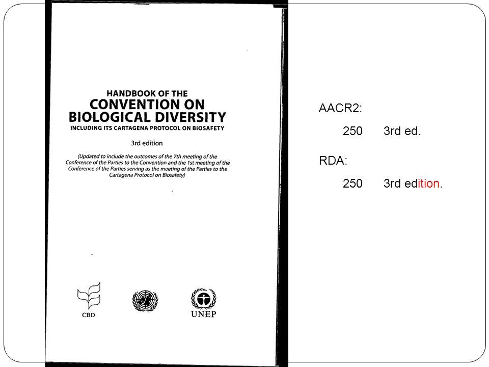 AACR2: 250 3rd ed. RDA: 250 3rd edition.