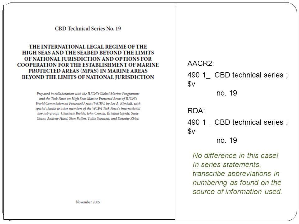 AACR2: 490 1_ CBD technical series ; $v no. 19 RDA: 490 1_ CBD technical series ; $v no.