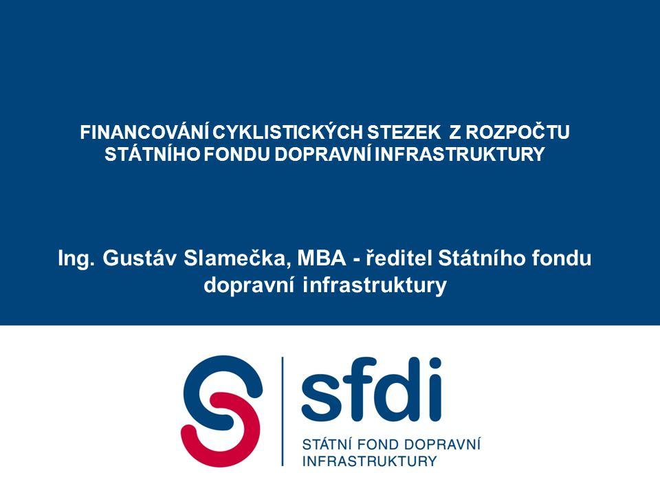 FINANCOVÁNÍ CYKLISTICKÝCH STEZEK Z ROZPOČTU STÁTNÍHO FONDU DOPRAVNÍ INFRASTRUKTURY Ing.