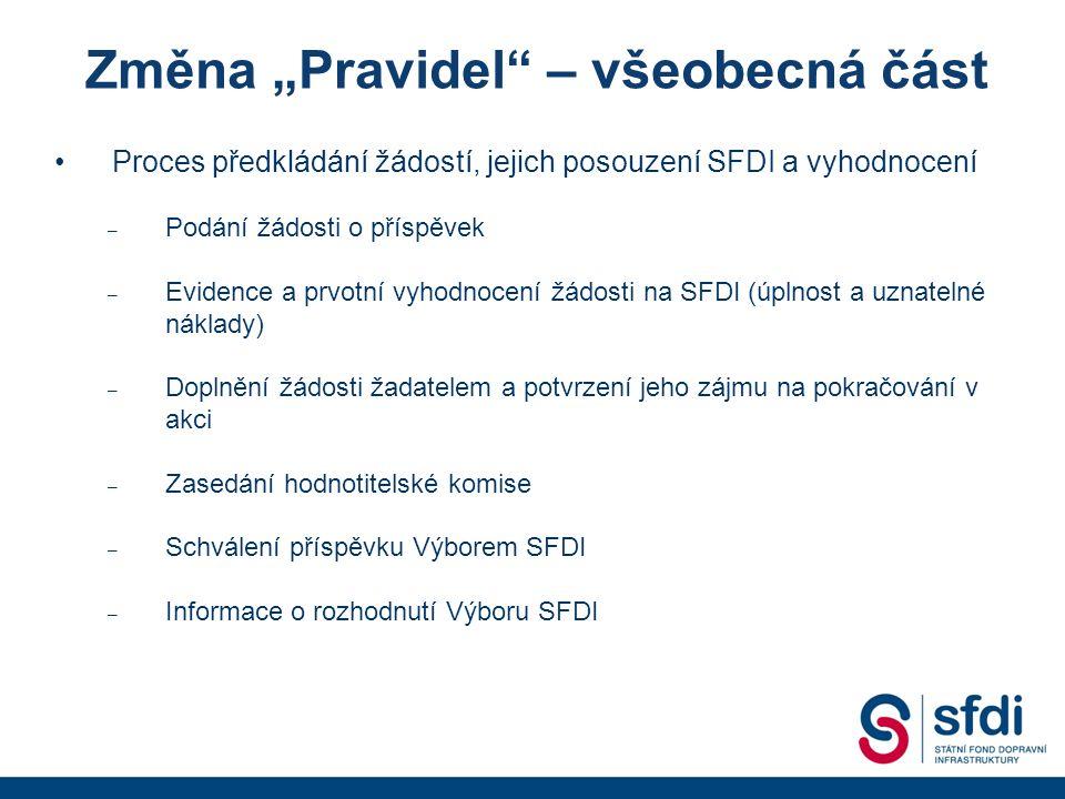 """Proces předkládání žádostí, jejich posouzení SFDI a vyhodnocení – Podání žádosti o příspěvek – Evidence a prvotní vyhodnocení žádosti na SFDI (úplnost a uznatelné náklady) – Doplnění žádosti žadatelem a potvrzení jeho zájmu na pokračování v akci – Zasedání hodnotitelské komise – Schválení příspěvku Výborem SFDI – Informace o rozhodnutí Výboru SFDI Změna """"Pravidel – všeobecná část"""