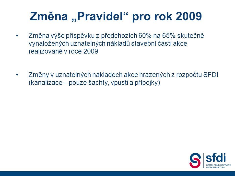 """Změna výše příspěvku z předchozích 60% na 65% skutečně vynaložených uznatelných nákladů stavební části akce realizované v roce 2009 Změny v uznatelných nákladech akce hrazených z rozpočtu SFDI (kanalizace – pouze šachty, vpusti a přípojky) Změna """"Pravidel pro rok 2009"""