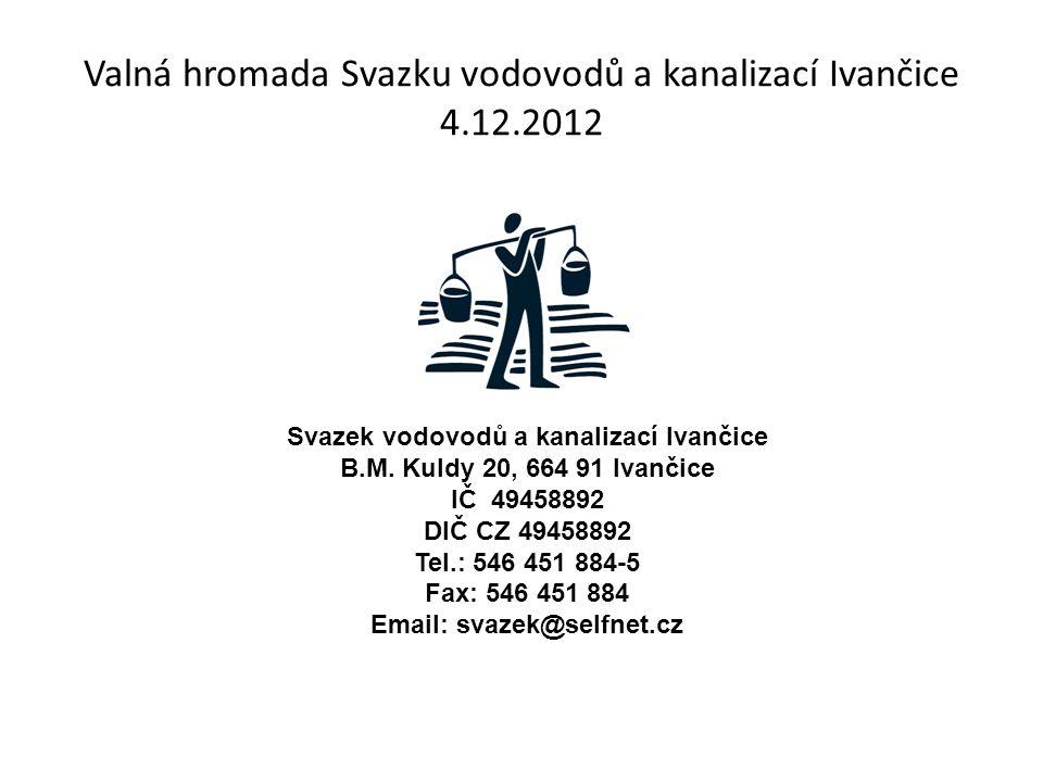 Valná hromada Svazku vodovodů a kanalizací Ivančice 4.12.2012 Svazek vodovodů a kanalizací Ivančice B.M.