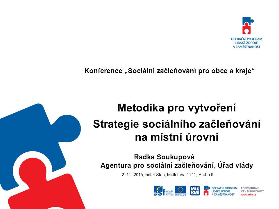 """Konference """"Sociální začleňování pro obce a kraje 2.11.2015 Metodika pro vytvoření Strategie sociálního začleňování na místní úrovni Obce - základní subjekty veřejné správy Základní úloha subjektů veřejné správy: zajišťování veřejných statků, které souvisejí - s kvalitou života - se soudržností společnosti - s tvorbou lidského kapitálu - se správou infrastruktury (viz Strategie realizace Smart administration v období 2007-2015)"""