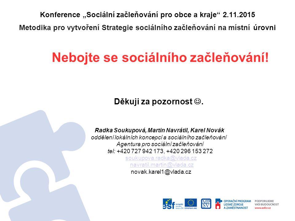 """Konference """"Sociální začleňování pro obce a kraje 2.11.2015 Metodika pro vytvoření Strategie sociálního začleňování na místní úrovni Nebojte se sociálního začleňování."""