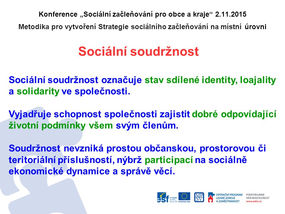 """Konference """"Sociální začleňování pro obce a kraje"""" 2.11.2015 Metodika pro vytvoření Strategie sociálního začleňování na místní úrovni Sociální soudržn"""