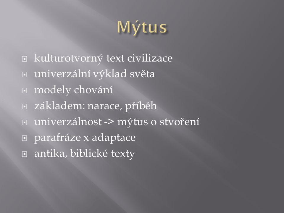  kulturotvorný text civilizace  univerzální výklad světa  modely chování  základem: narace, příběh  univerzálnost -> mýtus o stvoření  parafráze