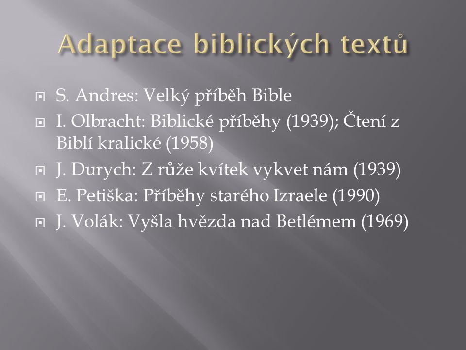  S. Andres: Velký příběh Bible  I. Olbracht: Biblické příběhy (1939); Čtení z Biblí kralické (1958)  J. Durych: Z růže kvítek vykvet nám (1939)  E