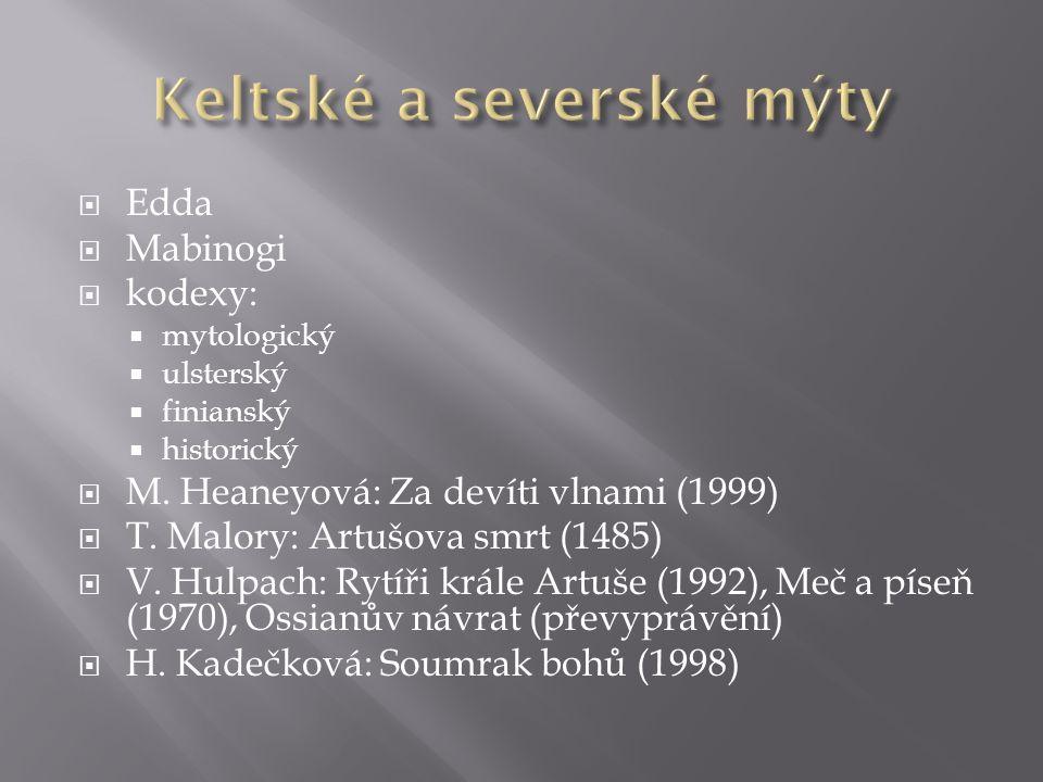  Edda  Mabinogi  kodexy:  mytologický  ulsterský  finianský  historický  M. Heaneyová: Za devíti vlnami (1999)  T. Malory: Artušova smrt (148