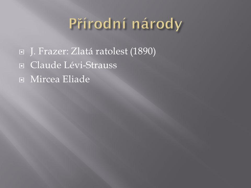  J. Frazer: Zlatá ratolest (1890)  Claude Lévi-Strauss  Mircea Eliade