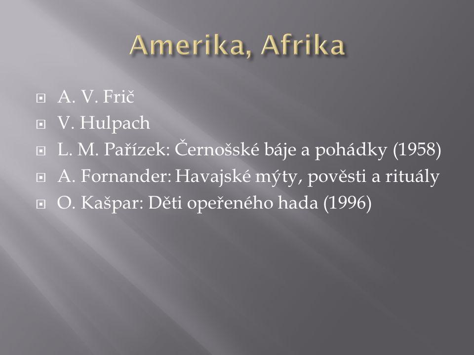  A. V. Frič  V. Hulpach  L. M. Pařízek: Černošské báje a pohádky (1958)  A. Fornander: Havajské mýty, pověsti a rituály  O. Kašpar: Děti opeřenéh