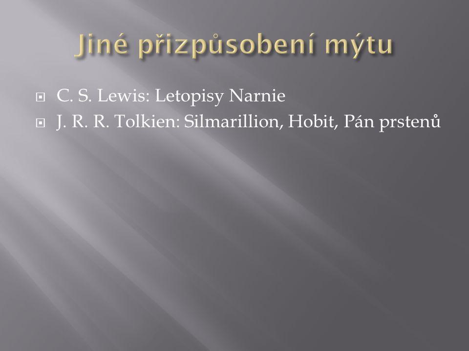  C. S. Lewis: Letopisy Narnie  J. R. R. Tolkien: Silmarillion, Hobit, Pán prstenů