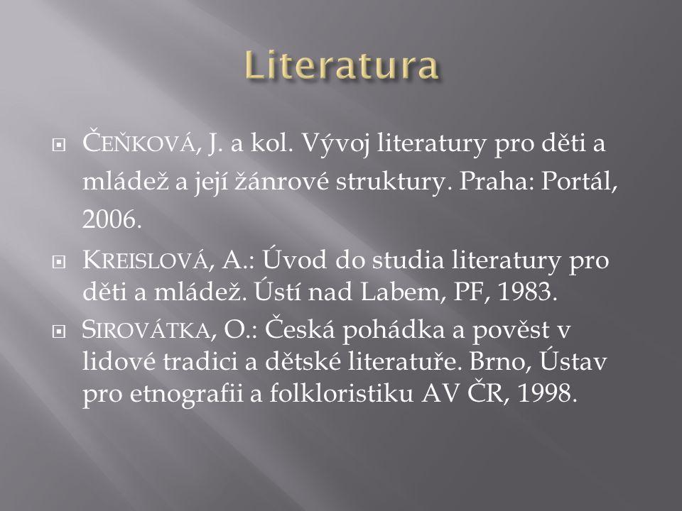  Č EŇKOVÁ, J. a kol. Vývoj literatury pro děti a mládež a její žánrové struktury.