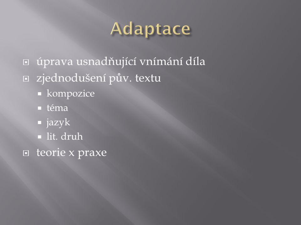  úprava usnadňující vnímání díla  zjednodušení pův. textu  kompozice  téma  jazyk  lit. druh  teorie x praxe
