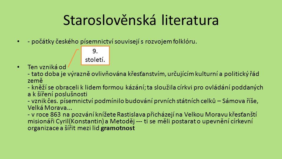 Staroslověnská literatura - počátky českého písemnictví souvisejí s rozvojem folklóru. Ten vzniká od - tato doba je výrazně ovlivňována křesťanstvím,