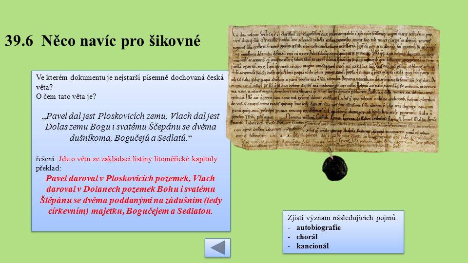 39.6 Něco navíc pro šikovné Ve kterém dokumentu je nejstarší písemně dochovaná česká věta.