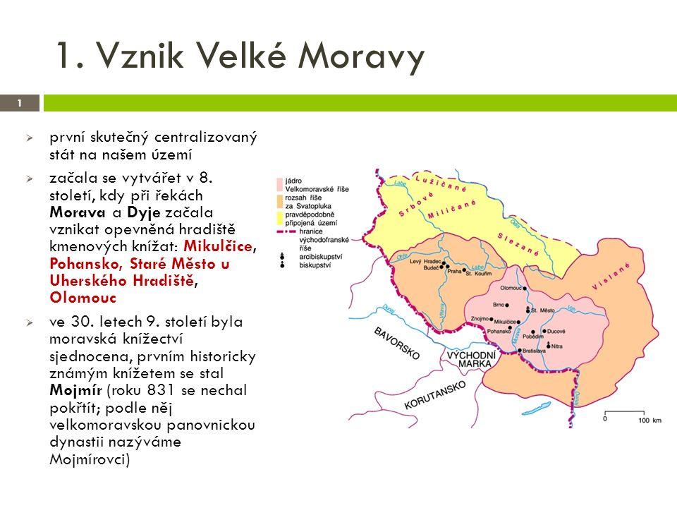 1. Vznik Velké Moravy 1  první skutečný centralizovaný stát na našem území  začala se vytvářet v 8. století, kdy při řekách Morava a Dyje začala vzn