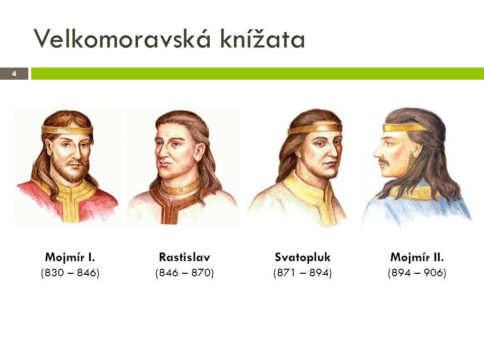 Velkomoravská knížata 5  sjednotitel moravského a nitranského knížectví  zakladatel dynastie Mojmírovců  udržuje dobré vztahy s východofranskou říší (král Ludvík Němec), které pravidelně odvádí mírový poplatek (tribut), kterým si zajišťuje mír – dnes bychom takový poplatek mohli označit za výpalné  pravděpodobně byl zabit při vpádu Ludvíka Němce na Moravu v roce 846; ten na uvolněný trůn dosadil Mojmírova synovce Rastislava Mojmír I.