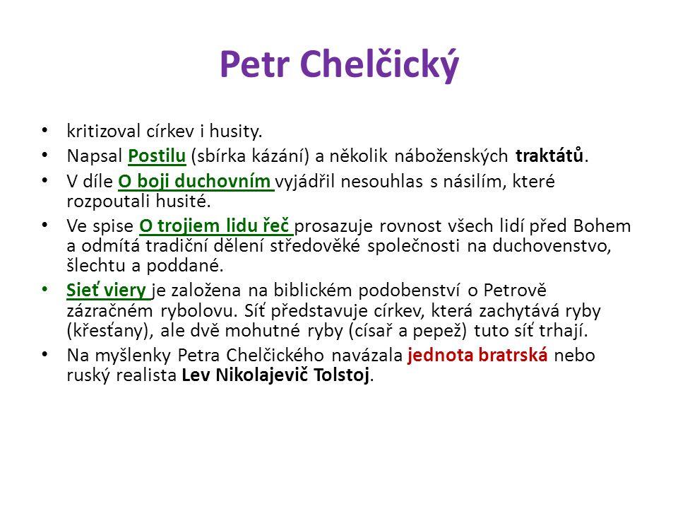 Petr Chelčický kritizoval církev i husity. Napsal Postilu (sbírka kázání) a několik náboženských traktátů. V díle O boji duchovním vyjádřil nesouhlas