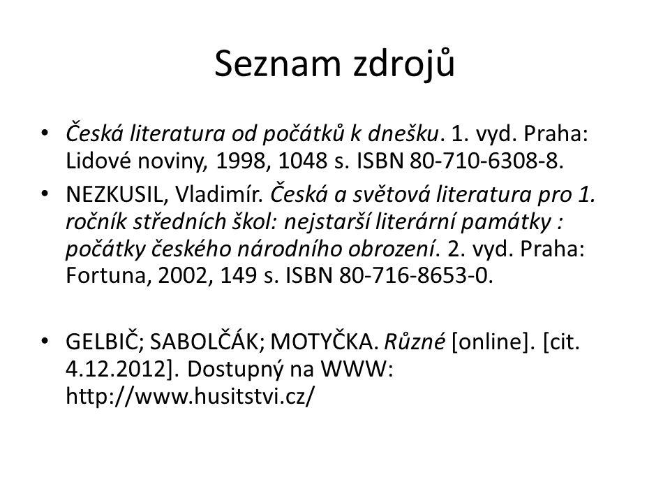 Seznam zdrojů Česká literatura od počátků k dnešku. 1. vyd. Praha: Lidové noviny, 1998, 1048 s. ISBN 80-710-6308-8. NEZKUSIL, Vladimír. Česká a světov