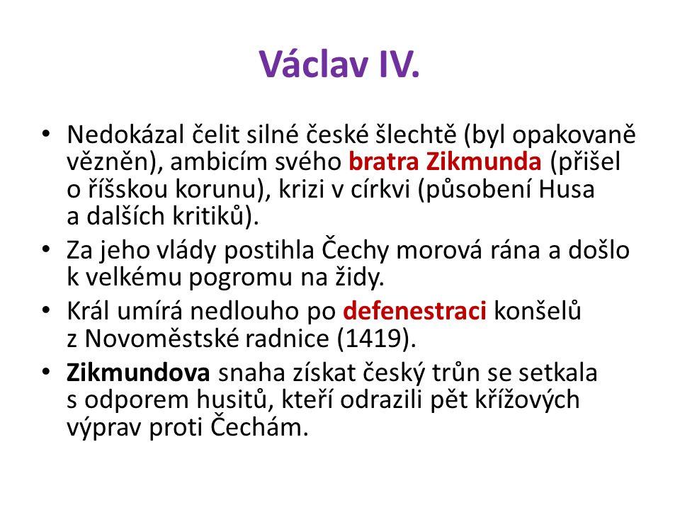 Václav IV. Nedokázal čelit silné české šlechtě (byl opakovaně vězněn), ambicím svého bratra Zikmunda (přišel o říšskou korunu), krizi v církvi (působe