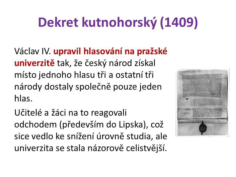 Dekret kutnohorský (1409) Václav IV. upravil hlasování na pražské univerzitě tak, že český národ získal místo jednoho hlasu tři a ostatní tři národy d