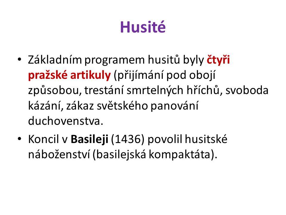 Husité Základním programem husitů byly čtyři pražské artikuly (přijímání pod obojí způsobou, trestání smrtelných hříchů, svoboda kázání, zákaz světského panování duchovenstva.