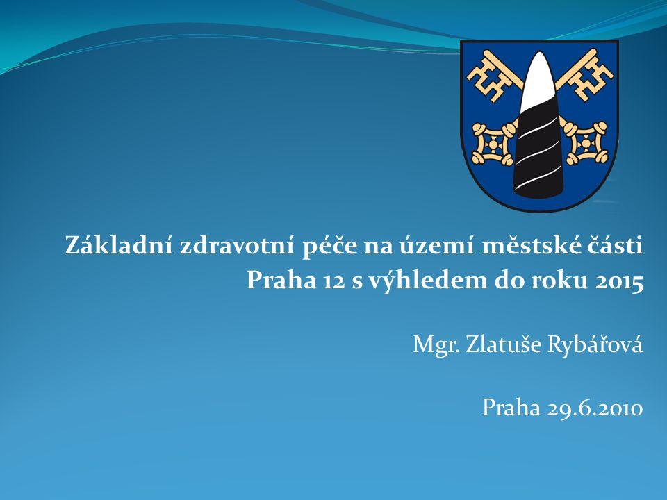 Základní zdravotní péče na území městské části Praha 12 s výhledem do roku 2015 Mgr.