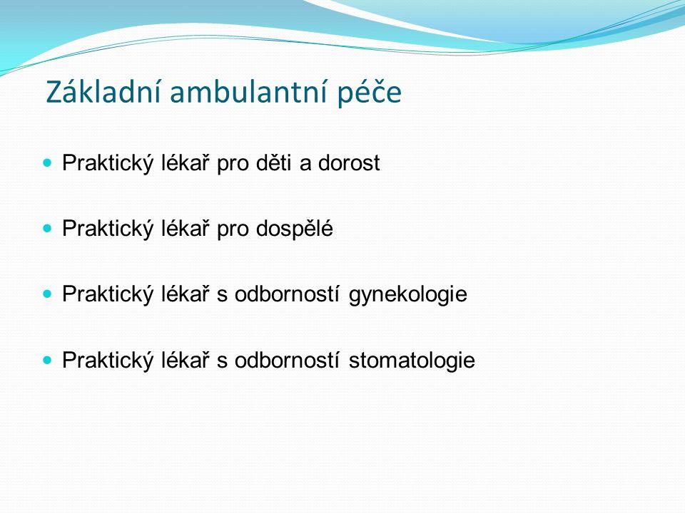 Základní ambulantní péče Praktický lékař pro děti a dorost Praktický lékař pro dospělé Praktický lékař s odborností gynekologie Praktický lékař s odborností stomatologie