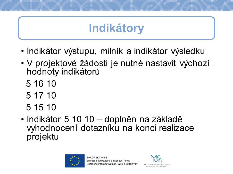 Indikátor výstupu, milník a indikátor výsledku V projektové žádosti je nutné nastavit výchozí hodnoty indikátorů 5 16 10 5 17 10 5 15 10 Indikátor 5 10 10 – doplněn na základě vyhodnocení dotazníku na konci realizace projektu Indikátory