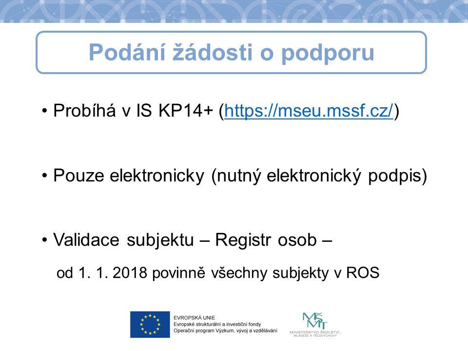 Podání žádosti o podporu Probíhá v IS KP14+ (https://mseu.mssf.cz/)https://mseu.mssf.cz/ Pouze elektronicky (nutný elektronický podpis) Validace subjektu – Registr osob – od 1.