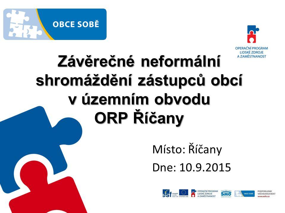 Závěrečné neformální shromáždění zástupců obcí v územním obvodu ORP Říčany Místo: Říčany Dne: 10.9.2015