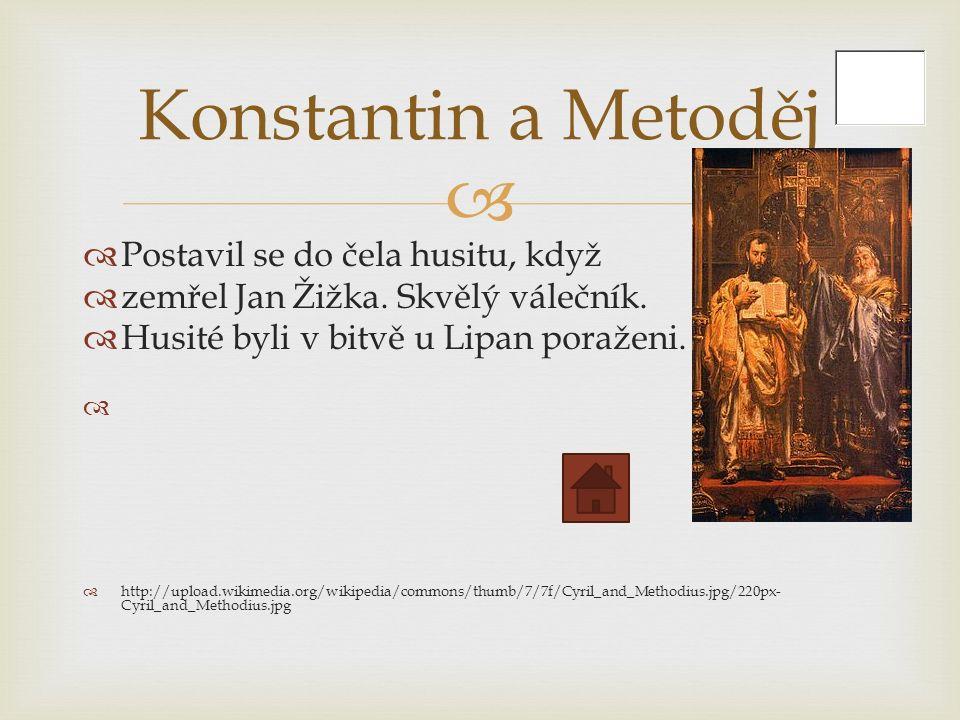   Postavil se do čela husitu, když  zemřel Jan Žižka.