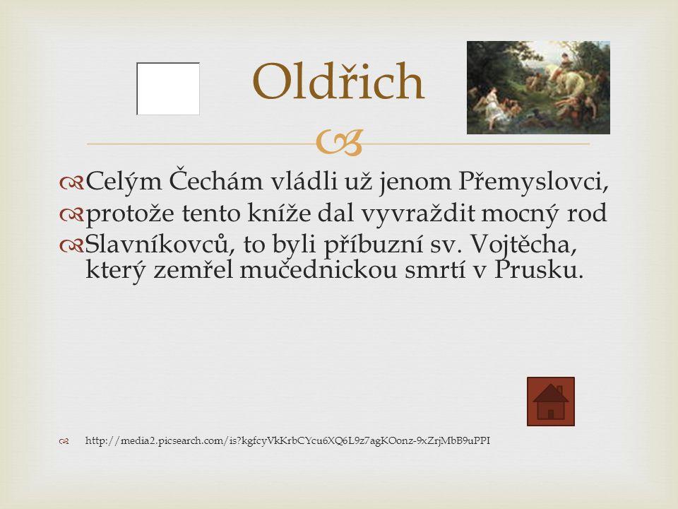   Celým Čechám vládli už jenom Přemyslovci,  protože tento kníže dal vyvraždit mocný rod  Slavníkovců, to byli příbuzní sv.