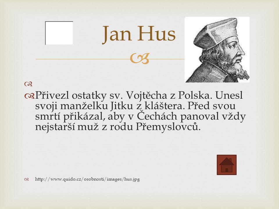    Přivezl ostatky sv. Vojtěcha z Polska. Unesl svoji manželku Jitku z kláštera.