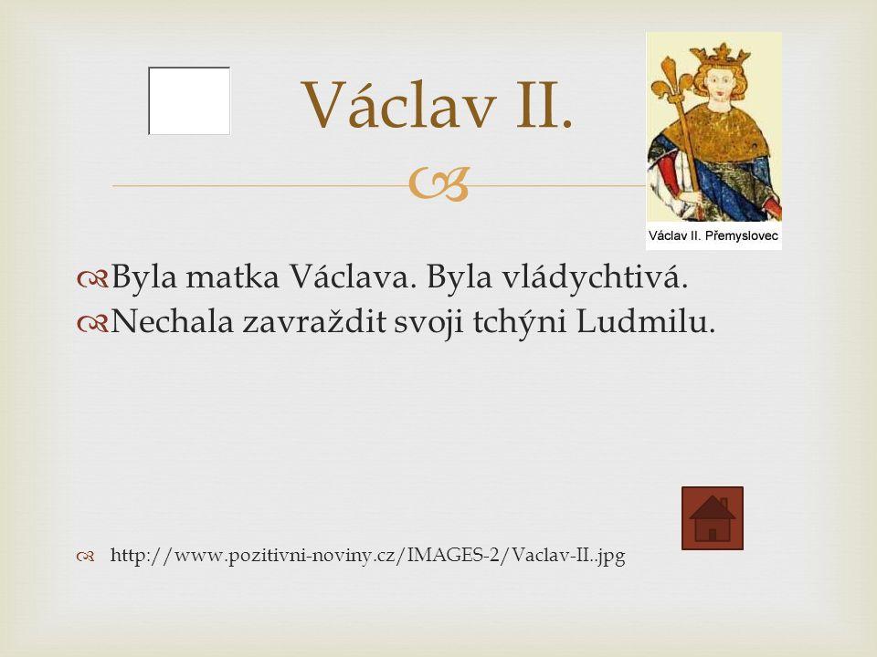   Byla matka Václava. Byla vládychtivá.  Nechala zavraždit svoji tchýni Ludmilu.