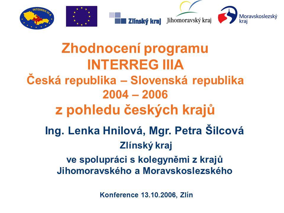 Zhodnocení programu INTERREG IIIA Česká republika – Slovenská republika 2004 – 2006 z pohledu českých krajů Ing.